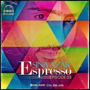 Dj Sina Azar Espresso (Podcast 03)