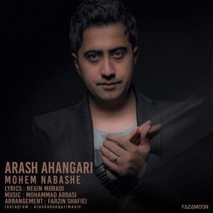 Arash Ahangari Mohem Nabashe