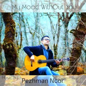 Pezhman Noor My Mood WhitOut You