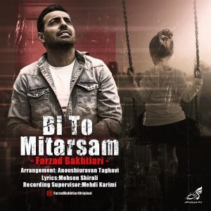 Farzad Bakhtiari Bi To Mitarsam