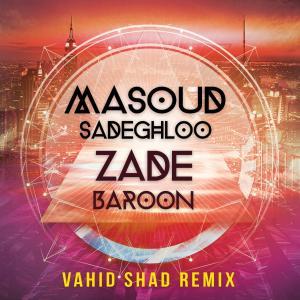 Masoud Sadeghloo Zade Baroon (Vahid Shad Remix)