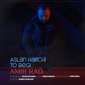 Amir Rad Aslan Harchi To Begi