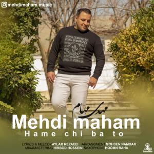 Mehdi Maham Hame Chi Ba To
