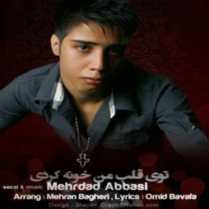 Mehrdad Abbasi – To Ghalbe Man Khoone Kardi