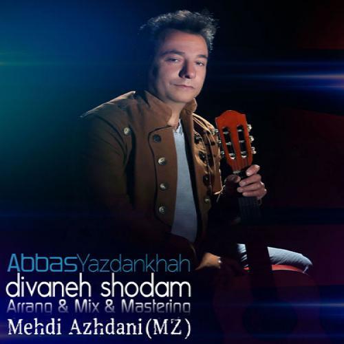 Abbas Yazdankhah – Divaneh Shodam