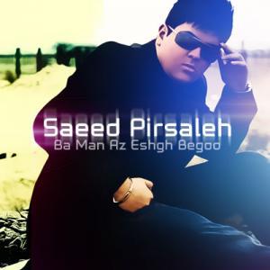 Saeed Pirsaleh – Ba Man Az Eshgh Begoo