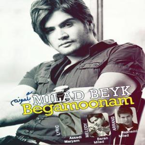 Milad Beyk – Begamoonam