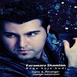 Faramarz Shamloo – Begoo Koja Boodi