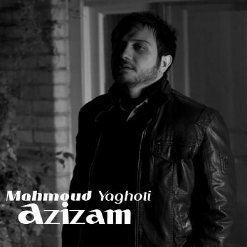 دانلود آهنگ محمود یاقوتی عزیزم