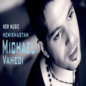 Michael Vahedi – Nemikhastam
