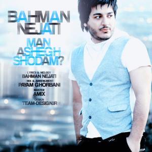 Bahman Nejati – Man Ashegh Shodam
