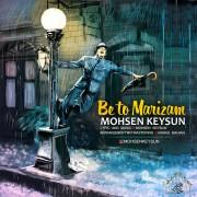 Mohsen Keysun – Be To Marizam